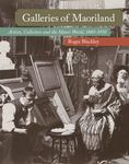 Galleries of Maoriland: Artists, Collectors and the Mãori World, 1880-1910