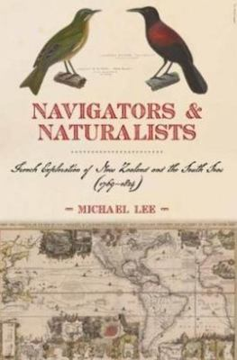 Navigators and Naturalists - French Exploration of New Zealand and the Pacific 1769-1824