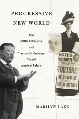 Progressive New World - How Settler Colonialism and Transpacific Exchange Shaped American Reform