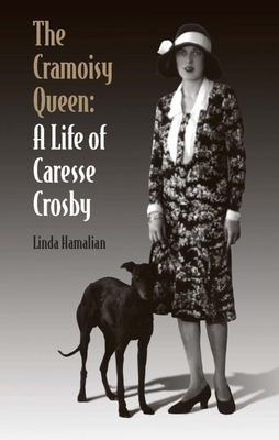 The Cramoisy Queen - A Life of Caresse Crosby