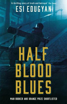 Half Blood Blues - Shortlisted for the Man Booker Prize 2011