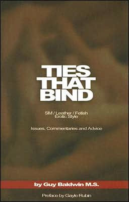 Ties That Bind: The SM/Leather/Fetish Erotic Style, Issues, Commentaries and Advice