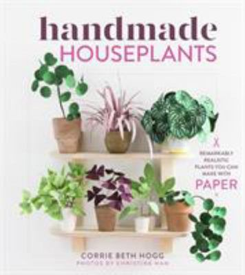 Handmade Houseplants - 30 True-To-Life Plants You Can Make with Paper