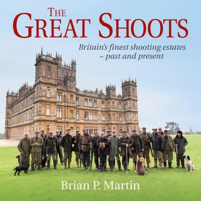 Great Shoots - Britain's Finest Shooting Estates - Past and Present