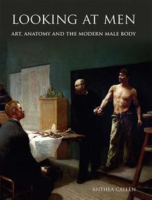 Looking at Men - Art, Anatomy, and the Modern Male Body