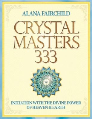 Crystal Masters 333 : Initiation with the Divine Power of Heaven and Earth
