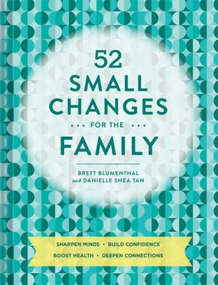 52 Small Changes for the Family: Build confidence * Deepen connections * Get healthy * Increase intelligence