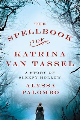 The Spellbook of Katrina Van Tassel - A Story of Sleepy Hollow
