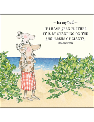 Card - For My Dad - If I Have Seen Further it is by Standing on the Shoulders of Giants