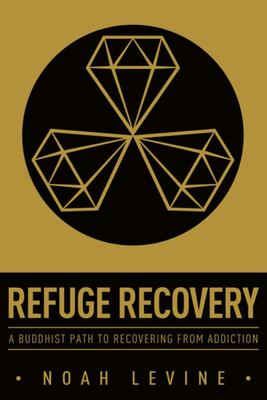 Refuge Recovery - A Buddhist Path to Recovering from Addiction