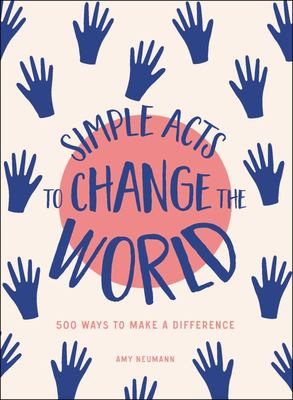 Simple Acts to Change the World: 500+ Ways to Make a Difference