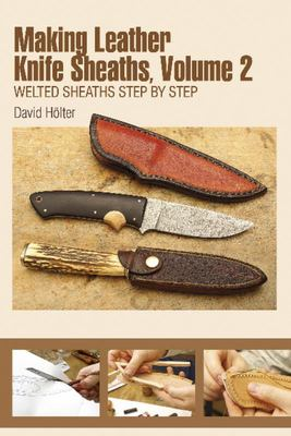 Making Leather Knife Sheaths - Welted Sheaths Step by Step. Volume 2