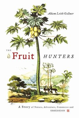 The Fruit Hunters - A Story of Nature, Adventure, Commerce and Obsession