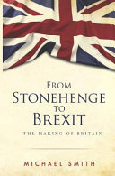 From Stonehenge to Brexit : The Making of Britain