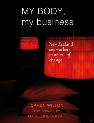 My Body, My Business - New Zealand Sex Workers in an Era of Change
