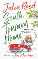 South Toward Home - Adventures and Misadventures in My Native Land