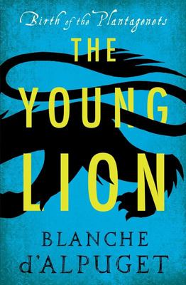 The Young Lion (Birth of the Plantagenets #1)