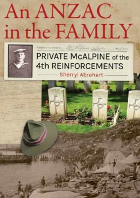 An Anzac in the Family: Private McAlpine of the 4th Reinforcements