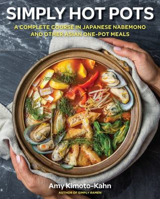 Simply Japanese Hot Pots - A Complete Course in Donabe and Other Asian One-Pot Meals