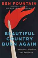 Beautiful Country Burn Again - Democracy, Rebellion, and Revolution