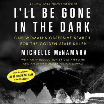 I'll Be Gone in the Dark - One Woman's Obsessive Search for the Golden State Killer