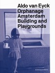 Orphanage Amsterdam. Aldo Van Eyck. Playgrounds and the City