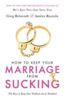 How to Keep Your Marriage from Sucking - The Keys to Keep Your Wedlock Out of Deadlock