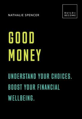 Good Money - Understand Your Choices - Boost Your Financial Wellbeing