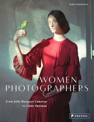 Women Photographers - From Julia Margaret Cameron to Cindy Sherman