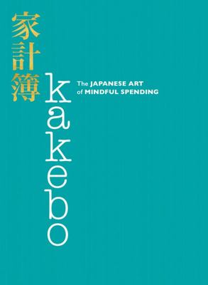 Kakebo: The Japanese Way of Stress-Free Personal Budget Planning