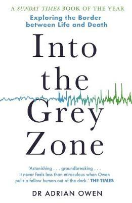 Into the Grey Zone - A Neuroscientist Explores the Border Between Life and Death