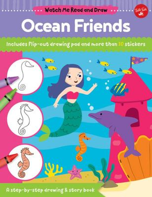 Watch Me Read and Draw: Ocean Friends - A Step-By-step Drawing & Story Book
