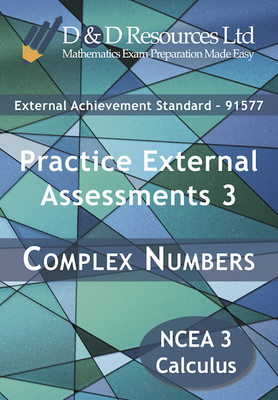 Practice External Assessments 3: Complex Numbers (91577)