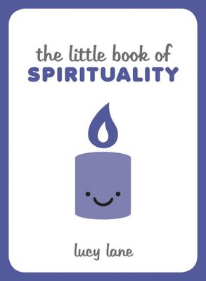 The Little Book of Spirituality - Tips, Techniques and Quotes to Help You Find Inner Peace