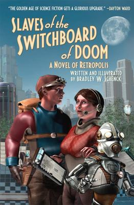 Slaves of the Switchboard of Doom - A Novel of Retropolis