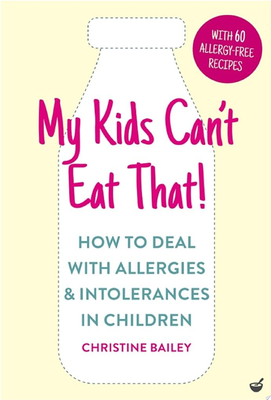 My Kids Can't Eat That - Rules and Recipes to Cope with Children's Food Allergies, Intolerances and Sensitivities