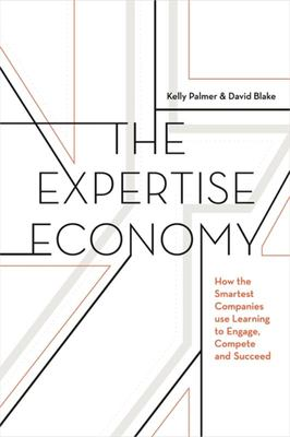 The Expertise Economy - How the Smartest Companies Use Learning to Engage Compete and Succeed