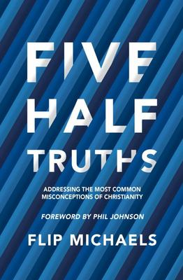 Five Half-Truths - Addressing the Most Common Misconceptions of Christianity