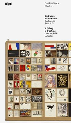 The Gallery in the Type Case - The Collector Arno Stolz