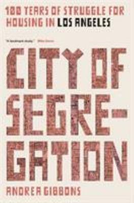 City of Segregation - 100 Years of Struggle for Housing in Los Angeles