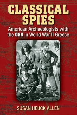 Classical Spies - American Archaeologists with the OSS in World War II Greece