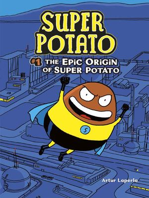 The Epic Origin of Super Potato (Super Potato #1)