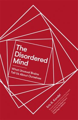The Disordered Mind - What Brain Dysfunctions Tell Us about Ourselves