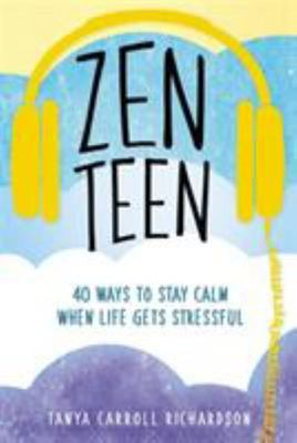 Zen Teen: 101 Mindful Ways to Stay Calm When Life Gets Stressful