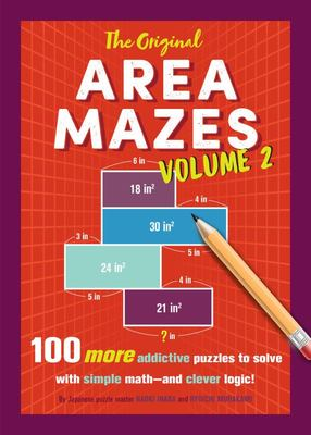 The Original Area Mazes, Volume 2 - 100 More Addictive Puzzles to Solve with Simple Math--And Clever Logic!