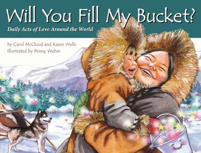 Will You Fill My Bucket ?: Daily Acts of Love Around the World