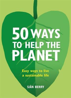 50 Ways to Help the Planet - Easy Ways to Live a Sustainable Life