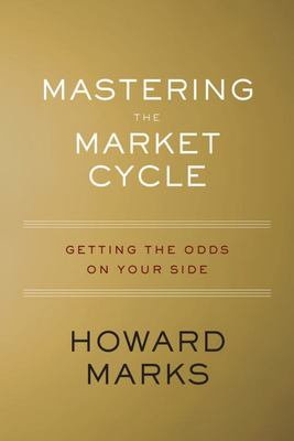 Mastering the Market Cycle - Getting the Odds on Your Side