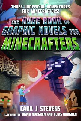 The Huge Book of Graphic Novels for Minecrafters - Three Unofficial Adventures