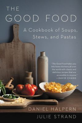 The Good Food - A Cookbook of Soups, Stews, and Pastas